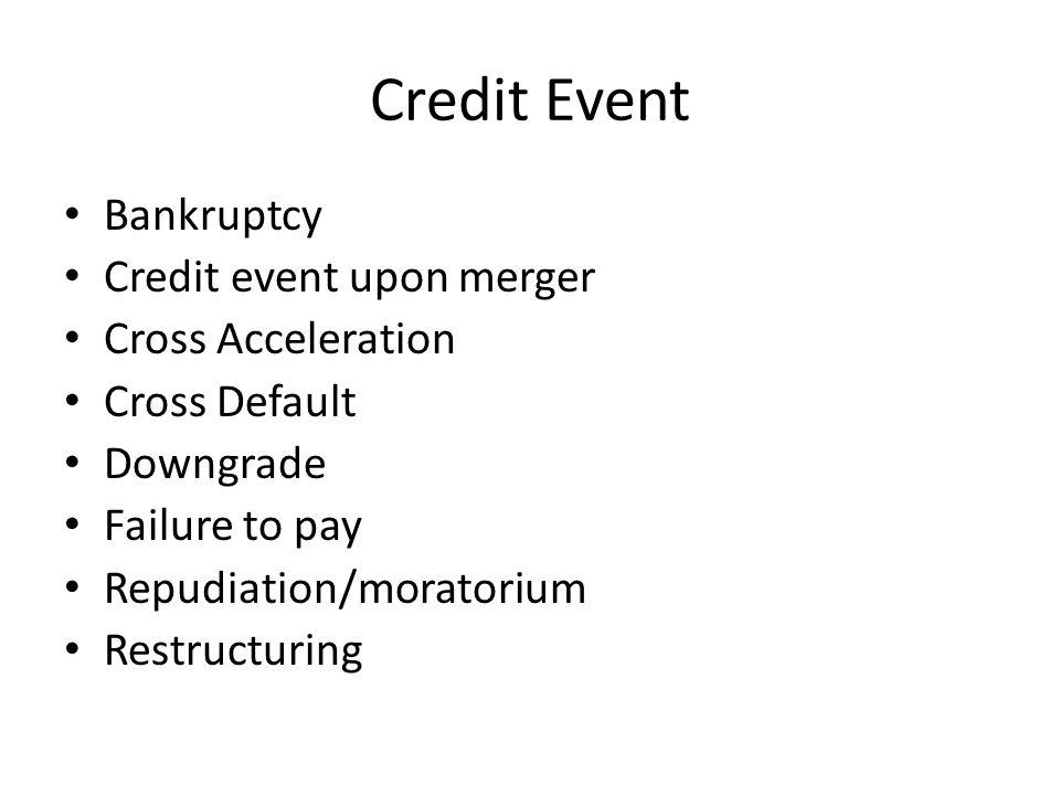 Credit Event Bankruptcy Credit event upon merger Cross Acceleration