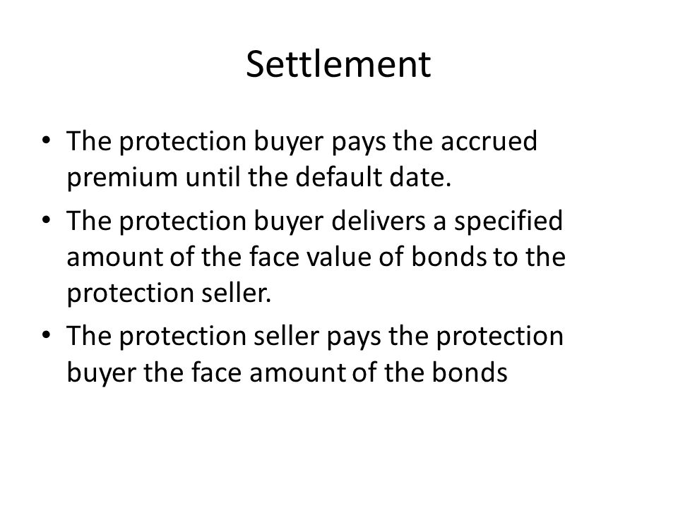 Settlement The protection buyer pays the accrued premium until the default date.