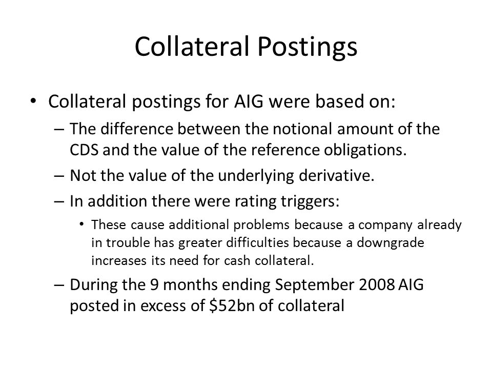 Collateral Postings Collateral postings for AIG were based on: