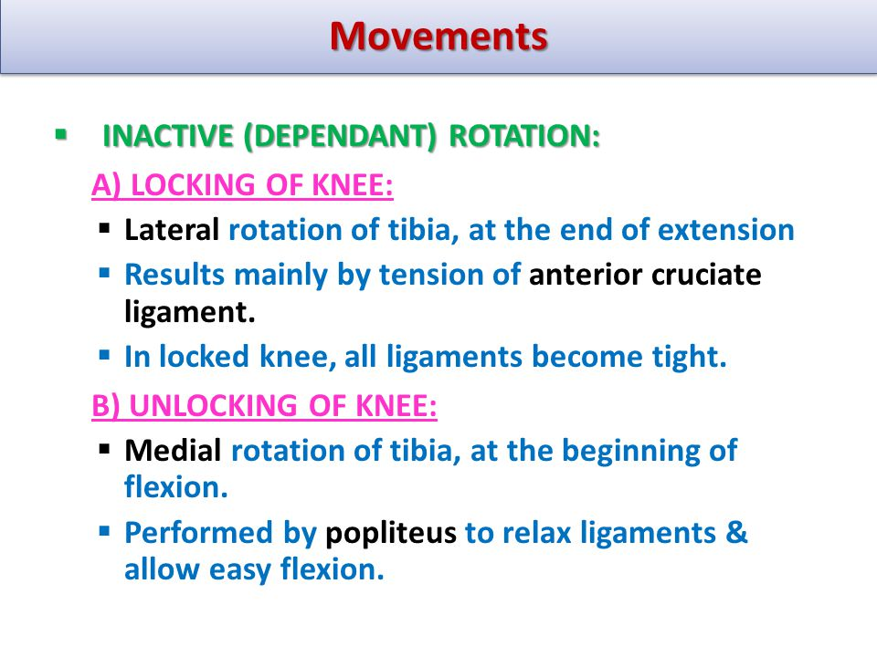 Movements INACTIVE (DEPENDANT) ROTATION: A) LOCKING OF KNEE: