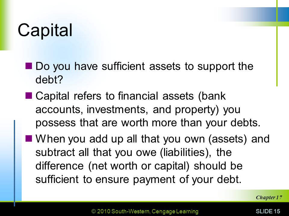 Capital Do you have sufficient assets to support the debt
