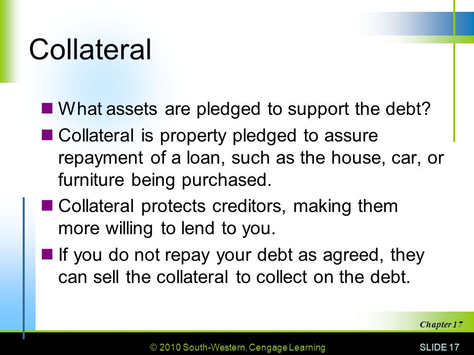 Collateral What assets are pledged to support the debt