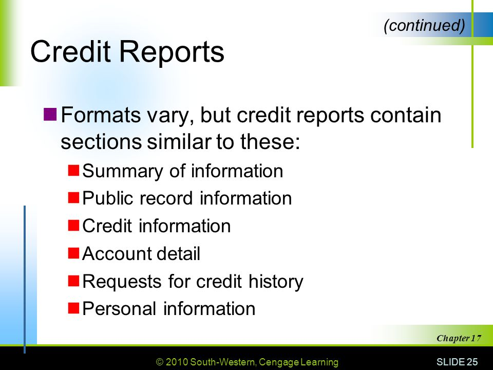 Credit Reports (continued) Formats vary, but credit reports contain sections similar to these: Summary of information.