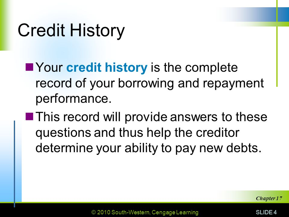 Credit History Your credit history is the complete record of your borrowing and repayment performance.