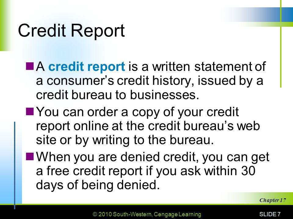 Credit Report A credit report is a written statement of a consumer's credit history, issued by a credit bureau to businesses.