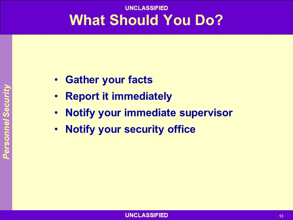 What Should You Do Gather your facts Report it immediately