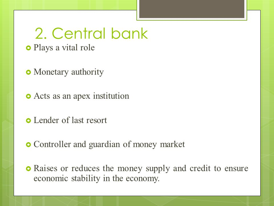 2. Central bank Plays a vital role Monetary authority