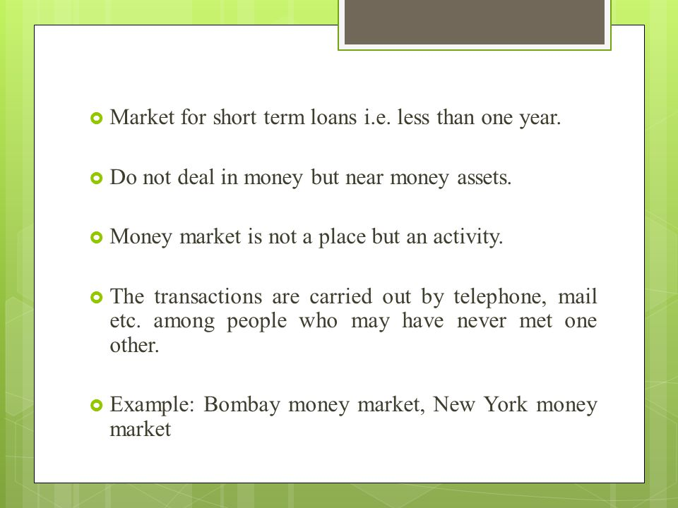 Market for short term loans i.e. less than one year.
