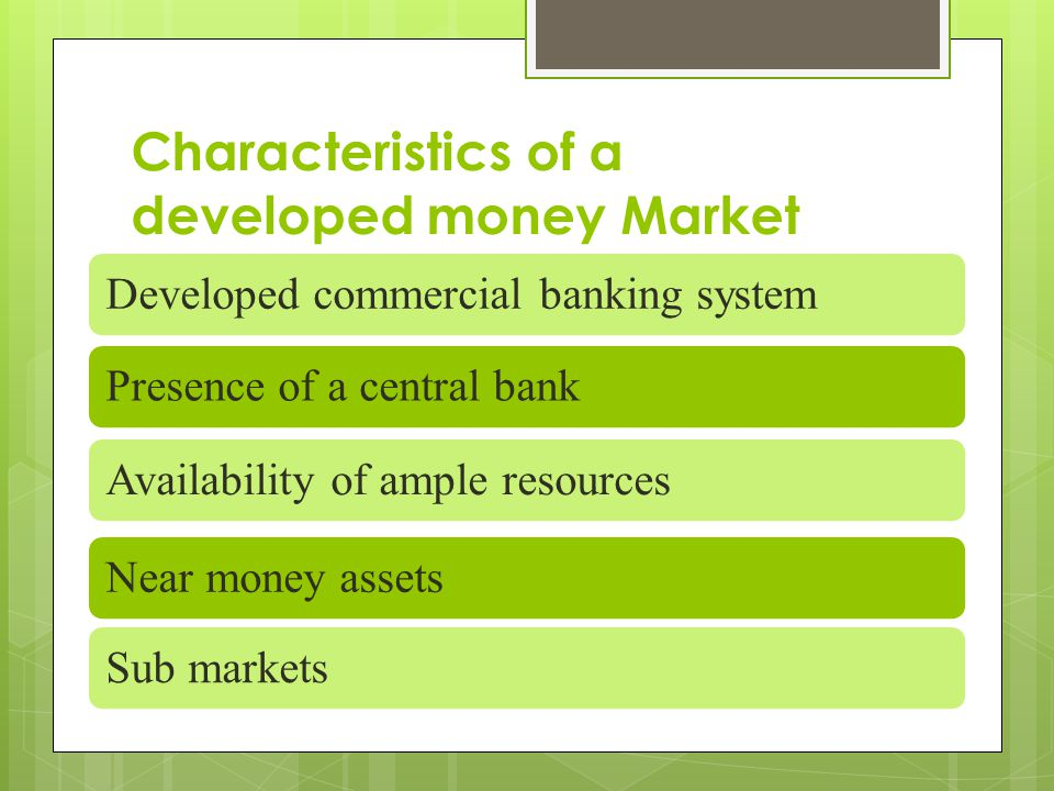 Characteristics of a developed money Market