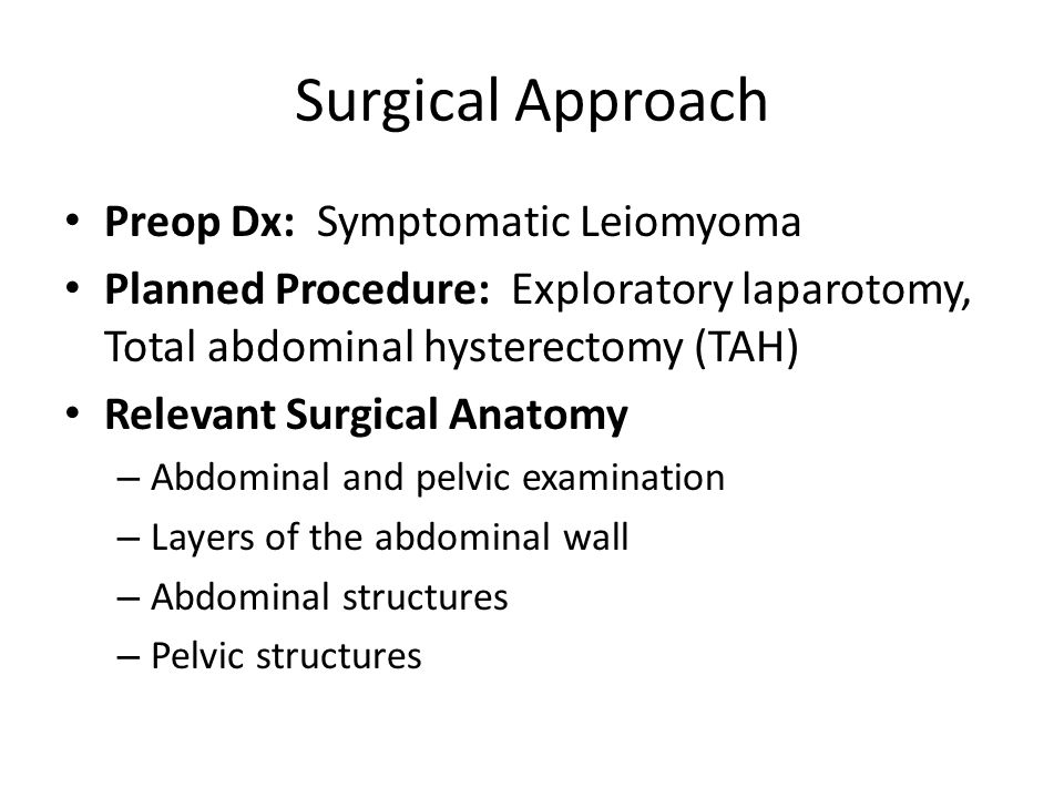 Surgical Approach Preop Dx: Symptomatic Leiomyoma