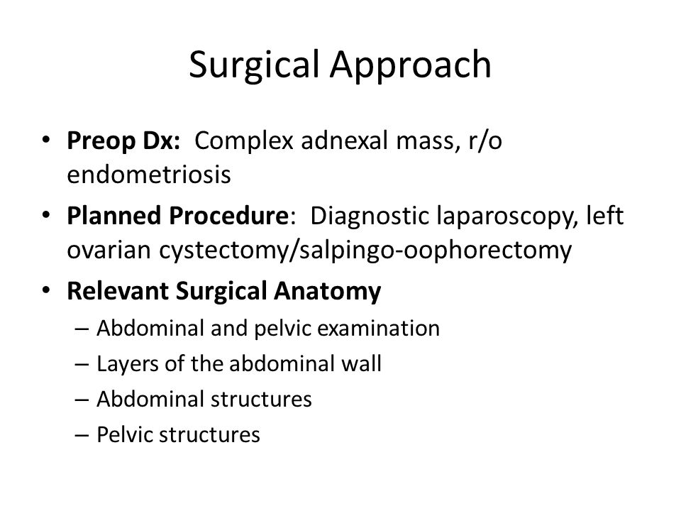 Surgical Approach Preop Dx: Complex adnexal mass, r/o endometriosis