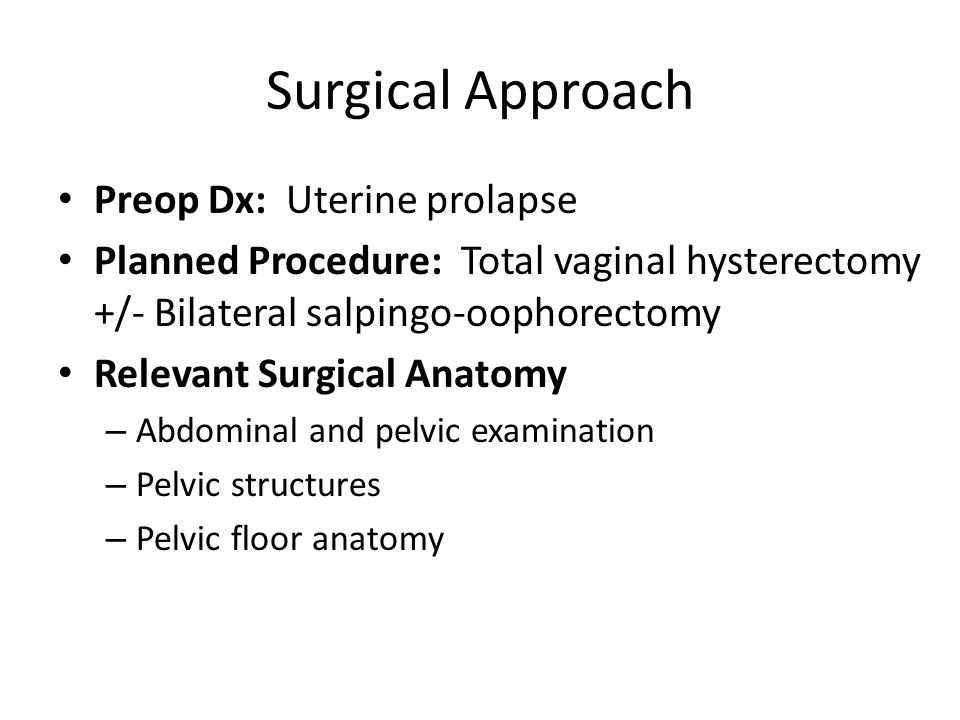 Surgical Approach Preop Dx: Uterine prolapse