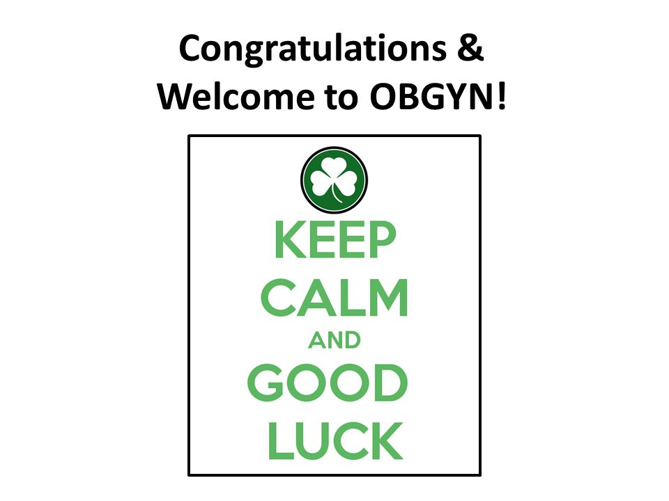 Congratulations & Welcome to OBGYN!