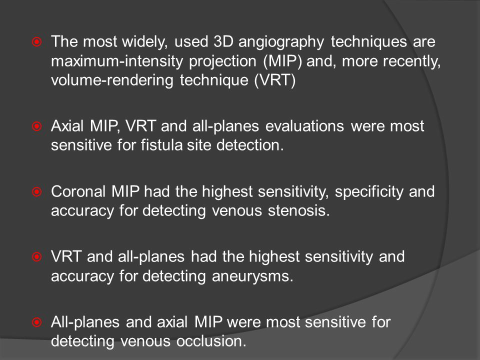 The most widely, used 3D angiography techniques are maximum-intensity projection (MIP) and, more recently, volume-rendering technique (VRT)