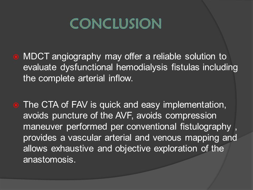 conclusion MDCT angiography may offer a reliable solution to evaluate dysfunctional hemodialysis fistulas including the complete arterial inflow.