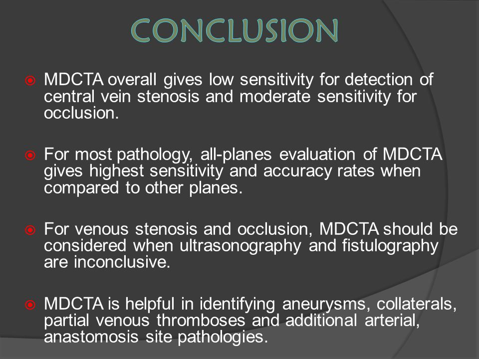 conclusion MDCTA overall gives low sensitivity for detection of central vein stenosis and moderate sensitivity for occlusion.