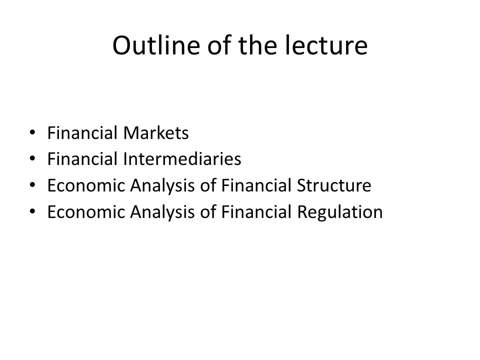 Outline of the lecture Financial Markets Financial Intermediaries