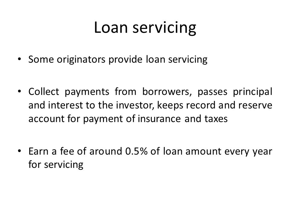 Loan servicing Some originators provide loan servicing