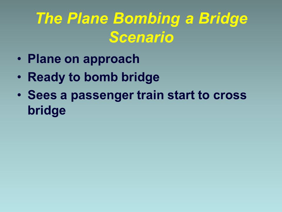 The Plane Bombing a Bridge Scenario