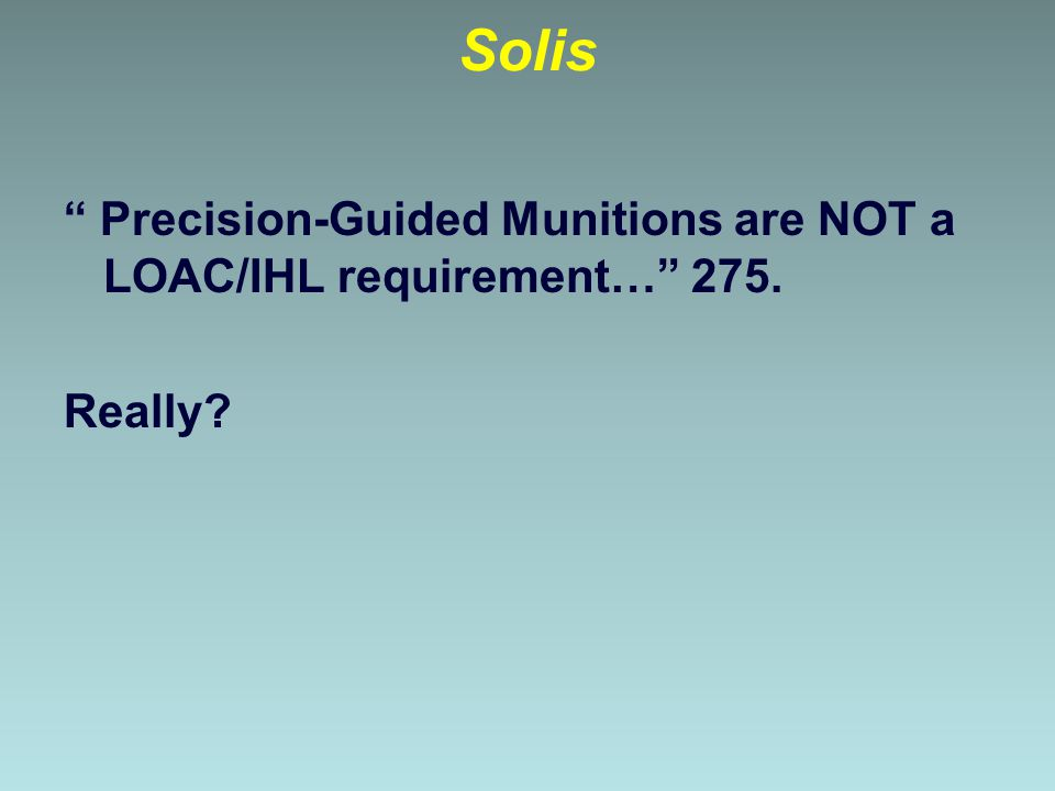 Solis Precision-Guided Munitions are NOT a LOAC/IHL requirement… 275. Really