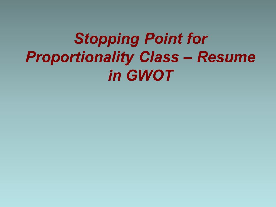 Stopping Point for Proportionality Class – Resume in GWOT