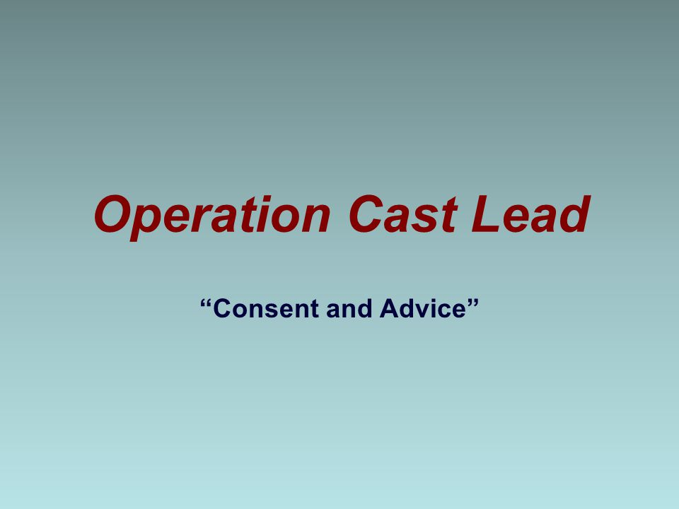 Operation Cast Lead Consent and Advice