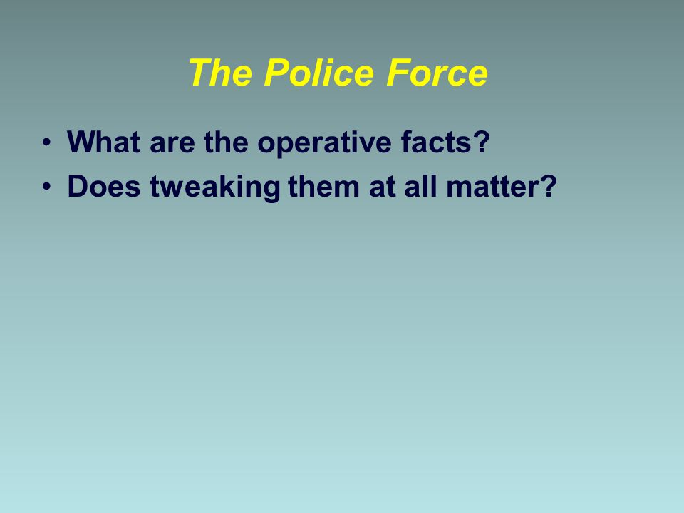 The Police Force What are the operative facts