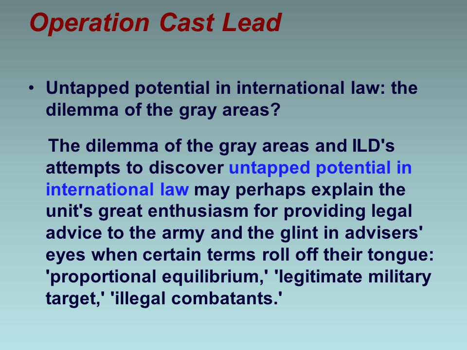 Operation Cast Lead Untapped potential in international law: the dilemma of the gray areas