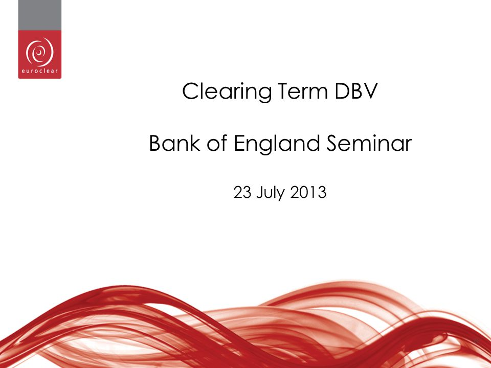 Clearing Term DBV Bank of England Seminar 23 July 2013