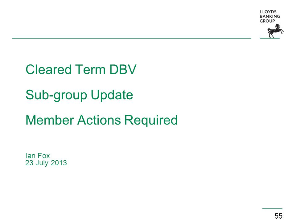Cleared Term DBV Sub-group Update Member Actions Required Ian Fox 23 July 2013