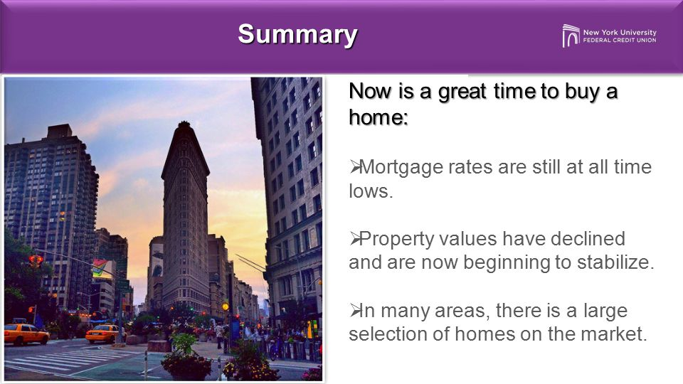 Summary Now is a great time to buy a home: