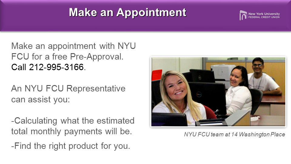 Make an Appointment Make an appointment with NYU FCU for a free Pre-Approval. Call 212-995-3166.