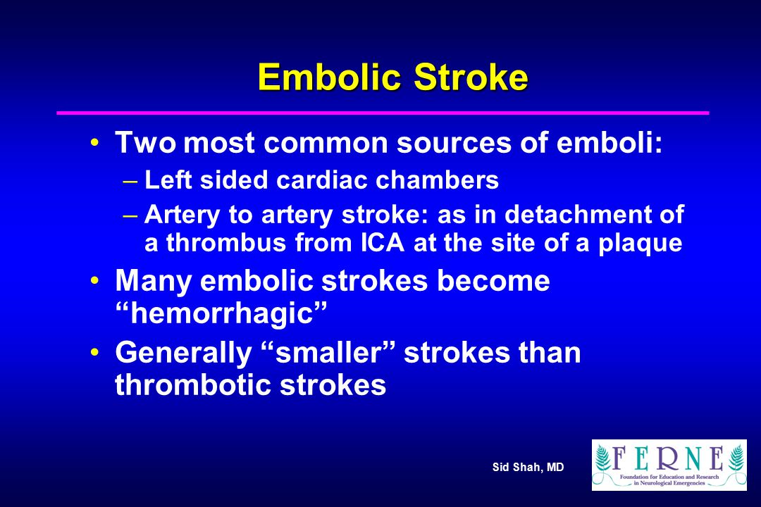 Embolic Stroke Two most common sources of emboli: