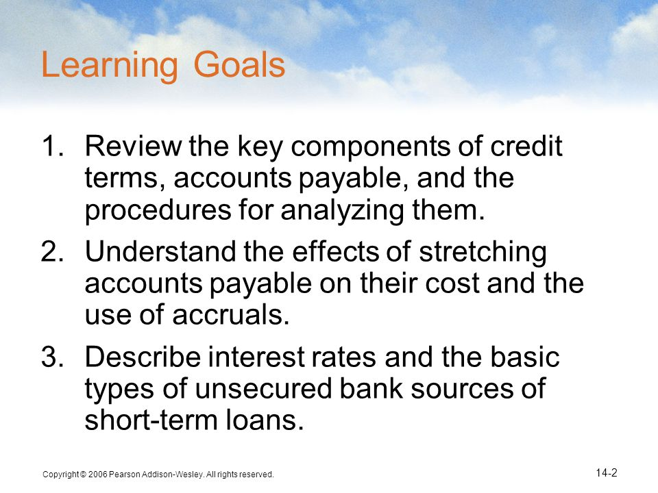 Learning Goals Review the key components of credit terms, accounts payable, and the procedures for analyzing them.