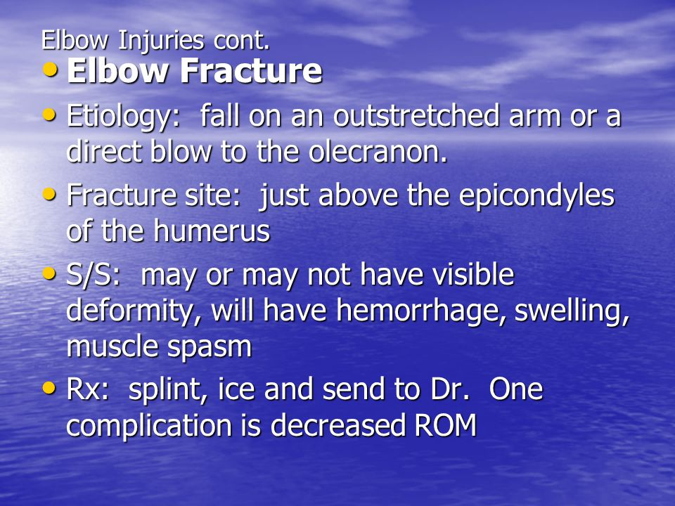 Elbow Injuries cont. Elbow Fracture. Etiology: fall on an outstretched arm or a direct blow to the olecranon.