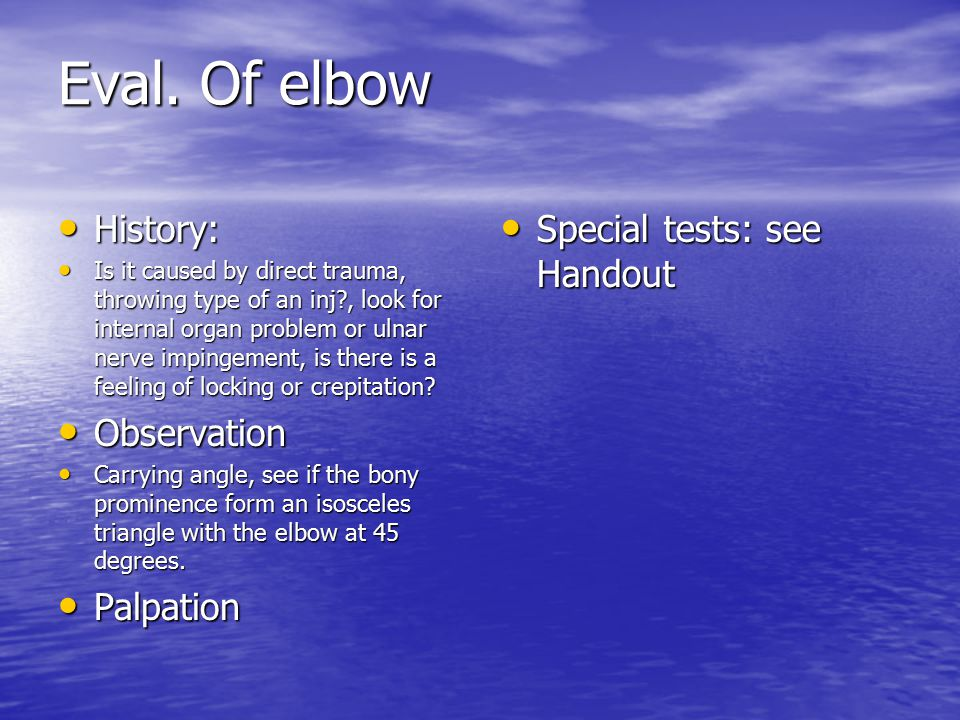 Eval. Of elbow History: Observation Palpation