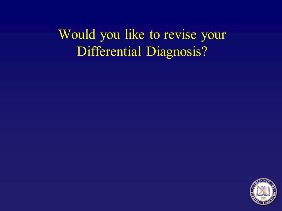 Would you like to revise your Differential Diagnosis