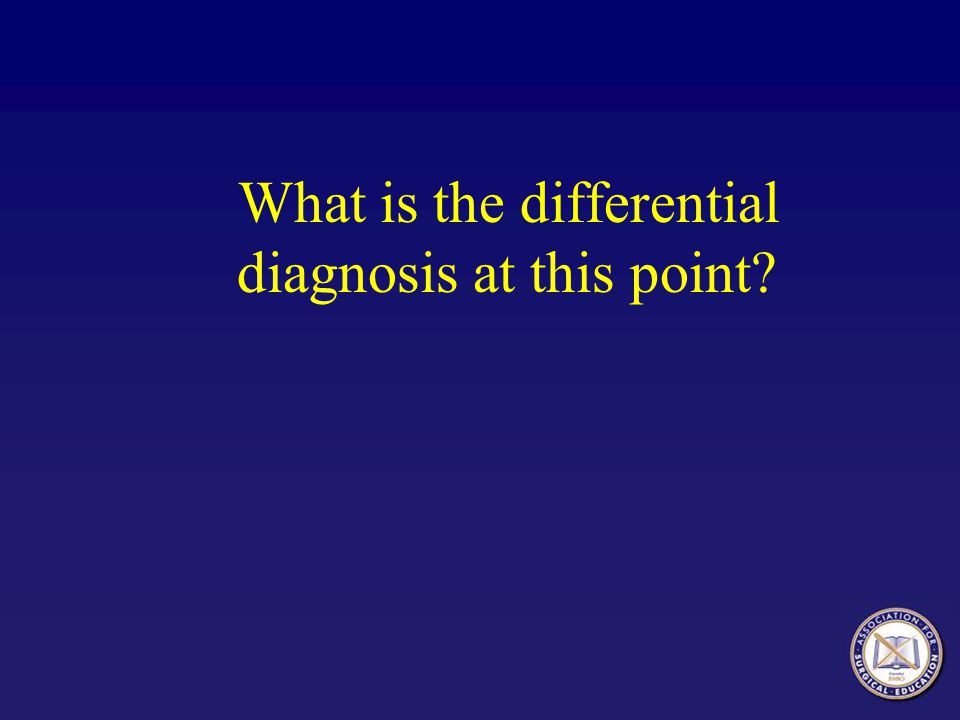 What is the differential diagnosis at this point