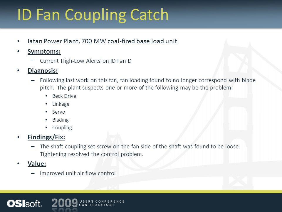 ID Fan Coupling Catch Iatan Power Plant, 700 MW coal-fired base load unit. Symptoms: Current High-Low Alerts on ID Fan D.
