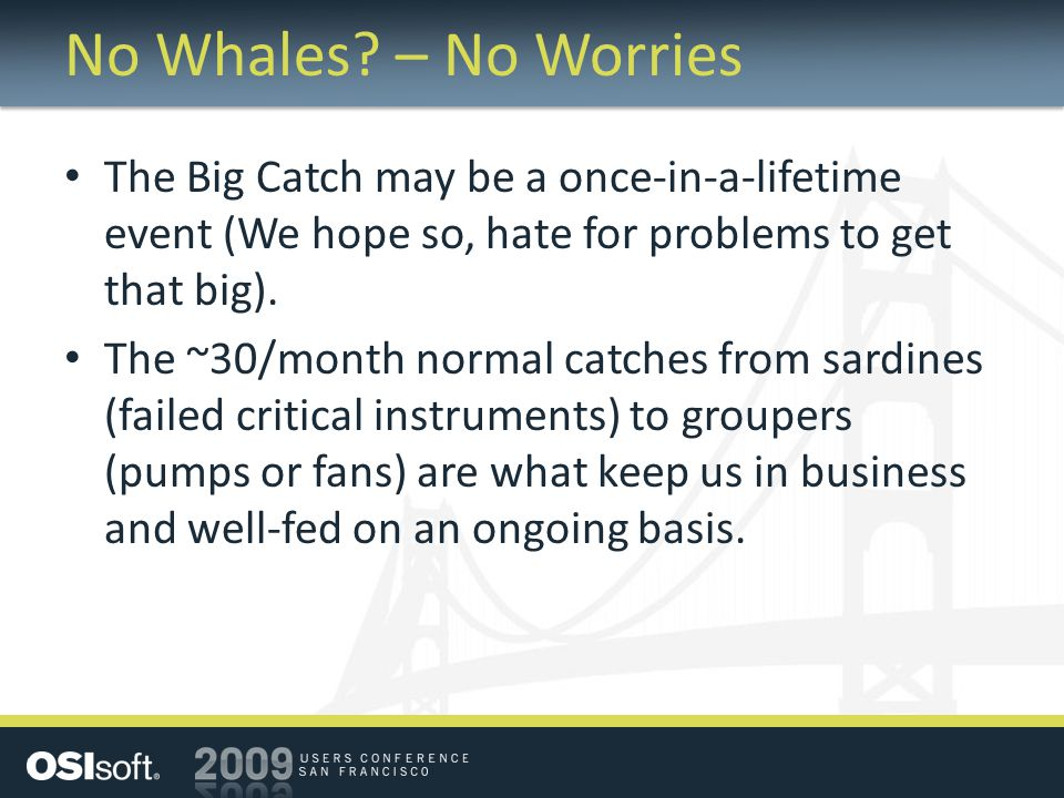 No Whales – No Worries The Big Catch may be a once-in-a-lifetime event (We hope so, hate for problems to get that big).