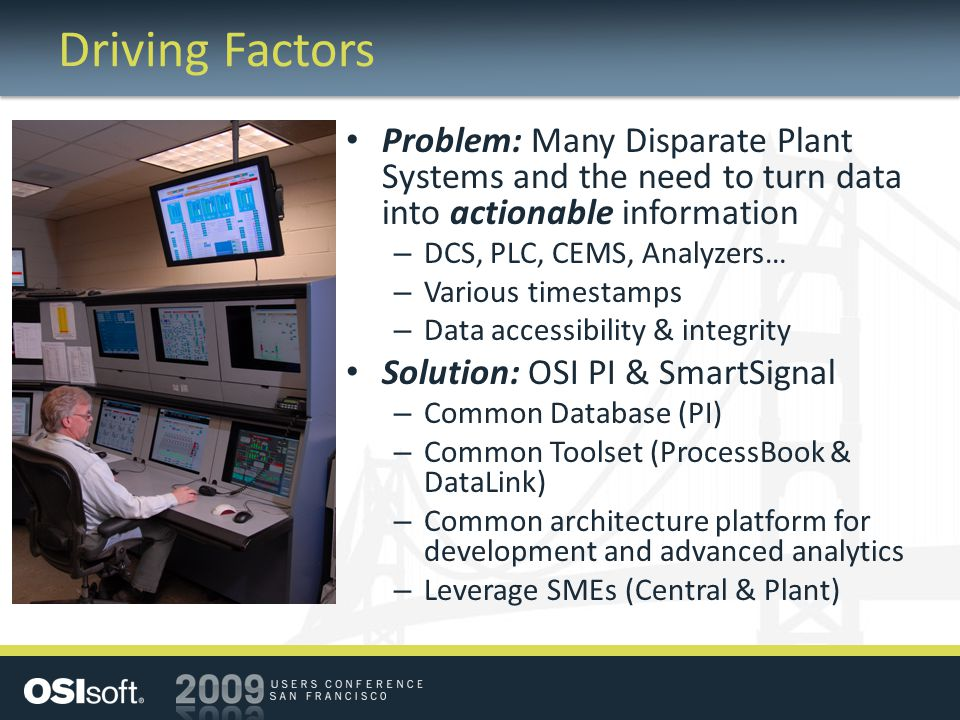 Driving Factors Problem: Many Disparate Plant Systems and the need to turn data into actionable information.
