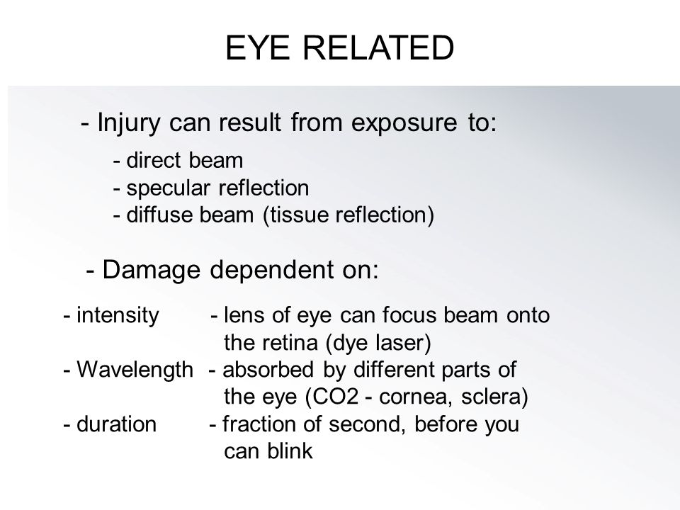 EYE RELATED - Injury can result from exposure to: