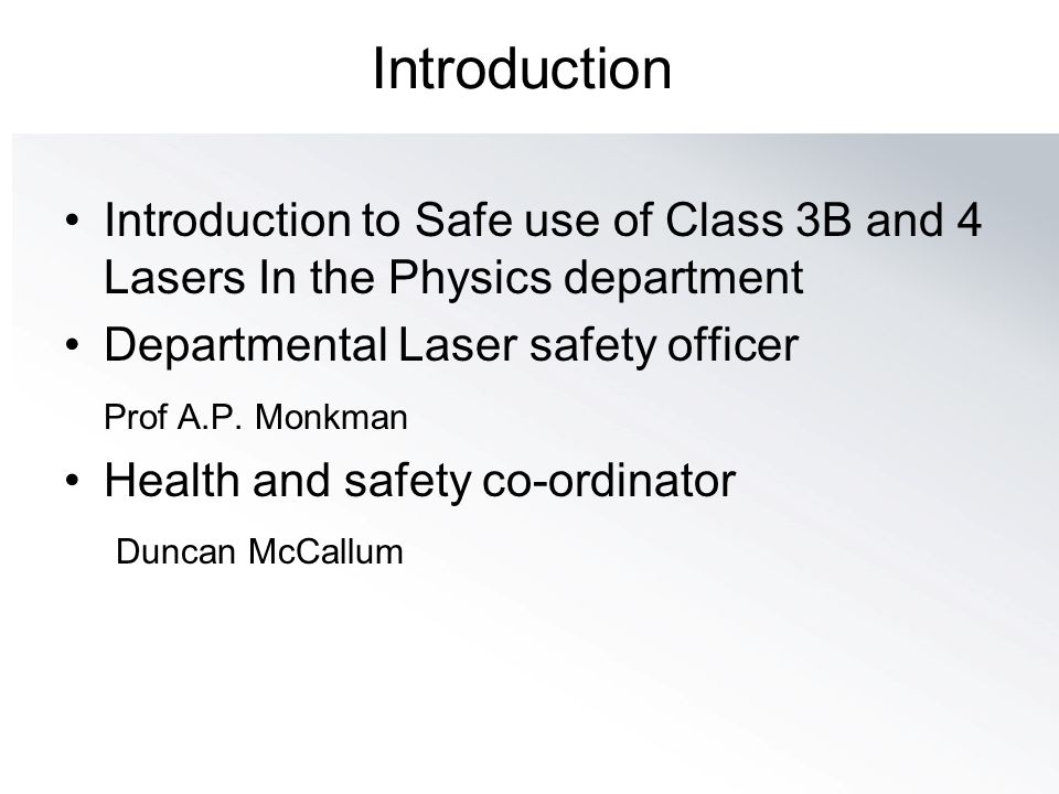 Introduction Introduction to Safe use of Class 3B and 4 Lasers In the Physics department. Departmental Laser safety officer.