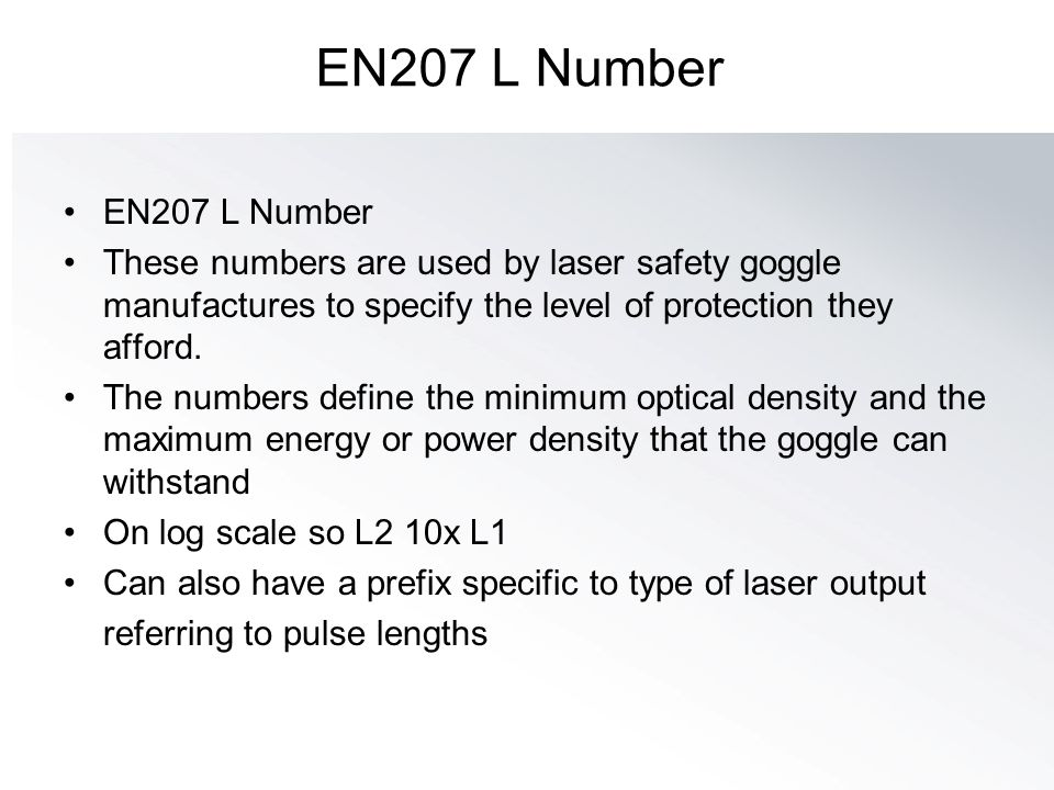 EN207 L Number EN207 L Number. These numbers are used by laser safety goggle manufactures to specify the level of protection they afford.