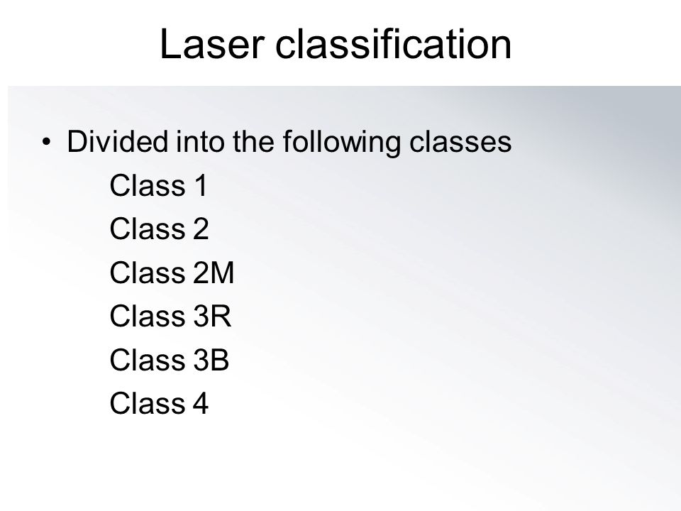 Laser classification Divided into the following classes Class 1
