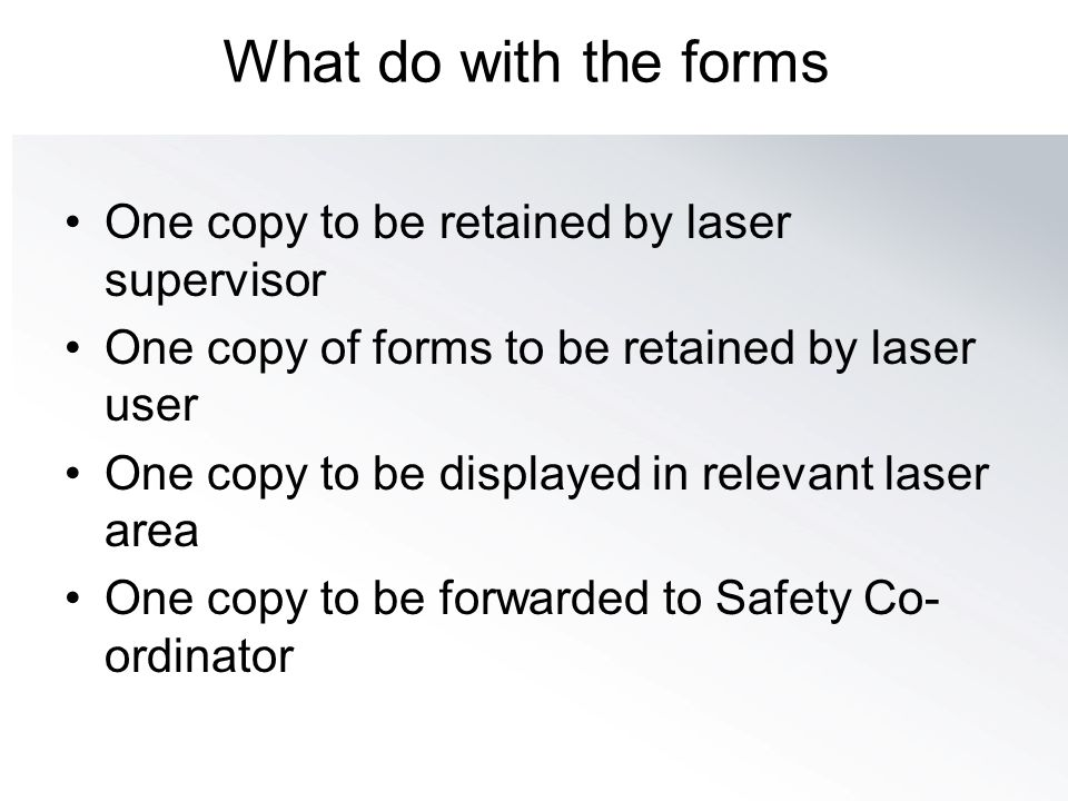 What do with the forms One copy to be retained by laser supervisor