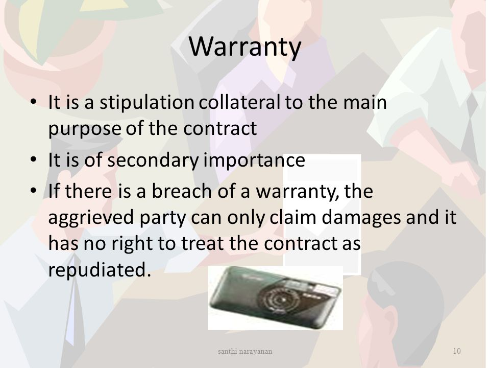 Warranty It is a stipulation collateral to the main purpose of the contract. It is of secondary importance.