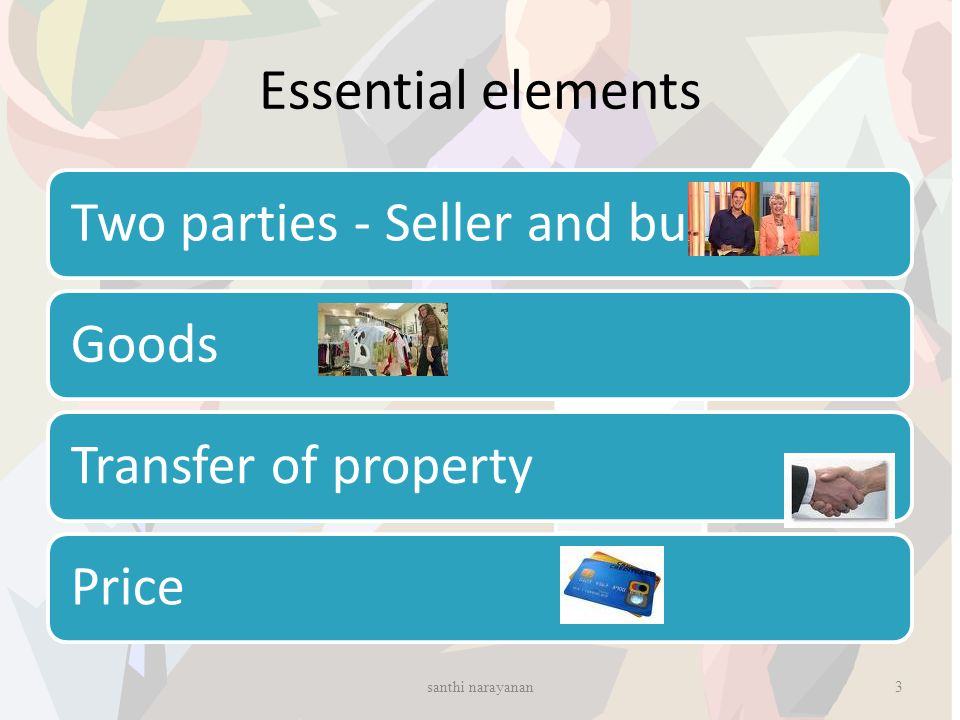 Essential elements santhi narayanan Two parties - Seller and buyer