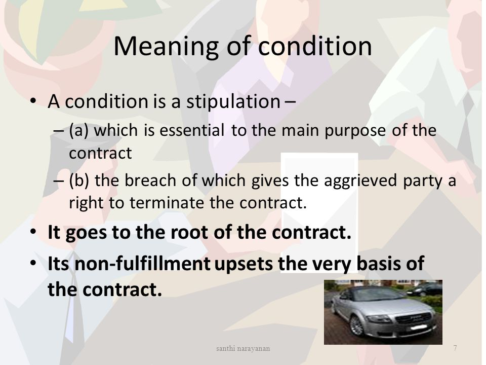 Meaning of condition A condition is a stipulation –
