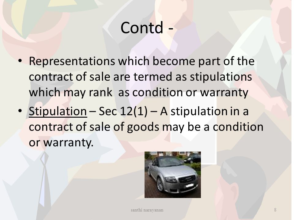 Contd - Representations which become part of the contract of sale are termed as stipulations which may rank as condition or warranty.